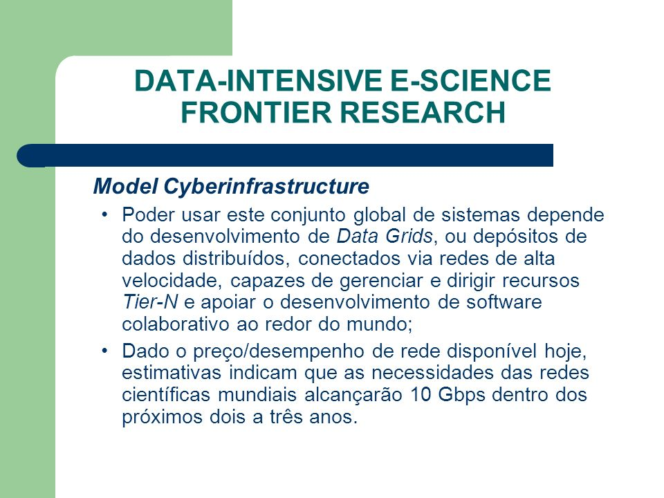 DATA-INTENSIVE E-SCIENCE FRONTIER RESEARCH Model Cyberinfrastructure Poder usar este conjunto global de sistemas depende do desenvolvimento de Data Gr