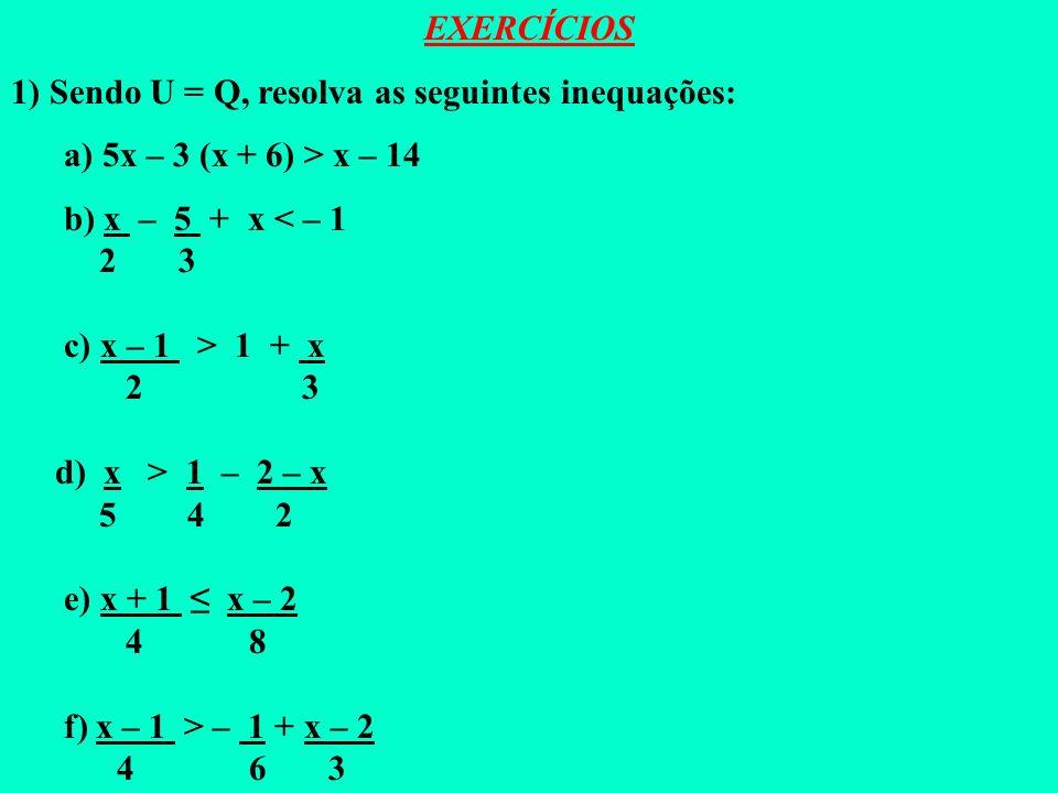 2) Sendo U = Q, resolva a inequação x 1 – 2 – 3x. 2 4 5 x 1 – 2 – 3x inequação com denominadores diferentes 2 4 5 tira-se o mmc. = 10x 5 – 4 (2 – 3x)