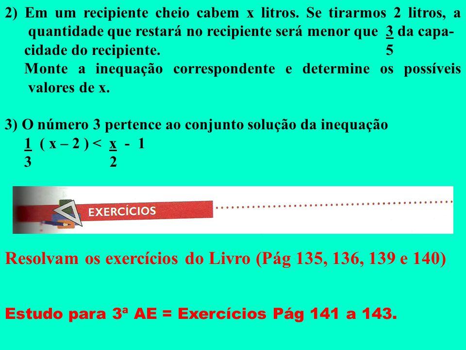 EXERCÍCIOS 1) Sendo U = Q, resolva as seguintes inequações: a) 5x – 3 (x + 6) > x – 14 b) x – 5 + x < – 1 2 3 c) x – 1 > 1 + x 2 3 d) x > 1 – 2 – x 5
