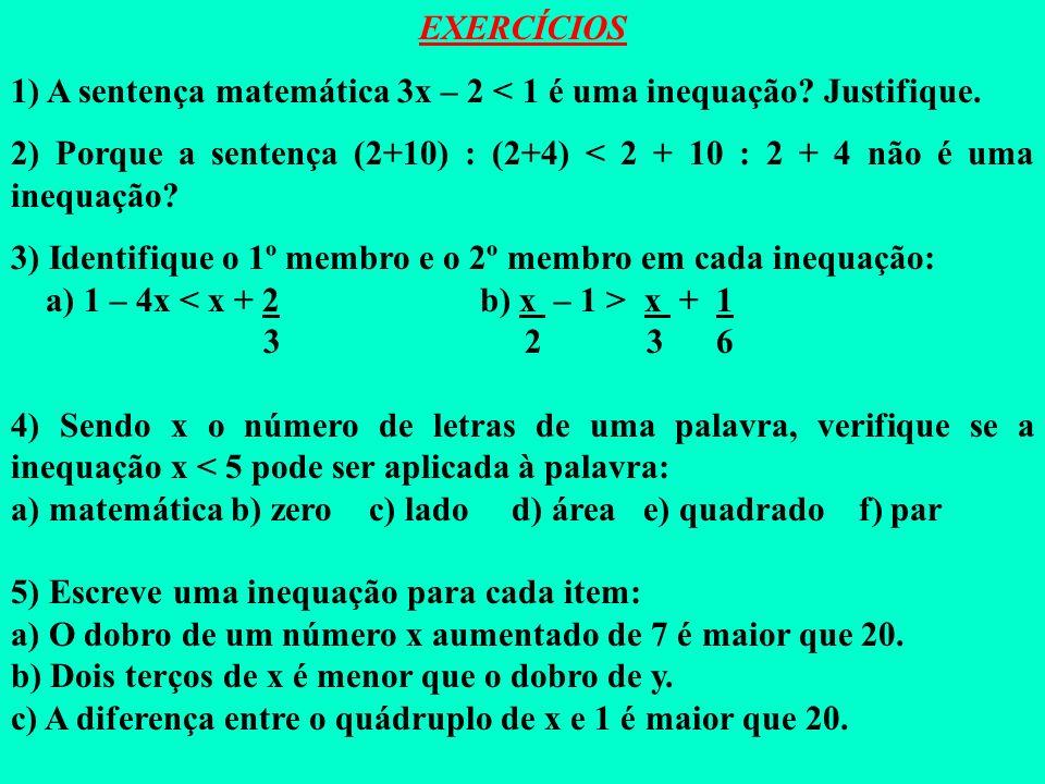 Exercício: Sendo o conjunto Universo (U) = {-2, -1, 2, 3}, determine o conjunto Verdade (V) da inequação abaixo: 2x + 5 < 10 Dado um conjunto universo