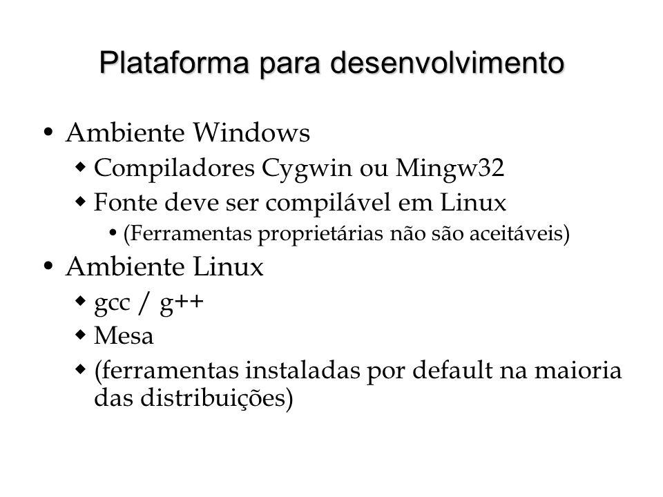 Plataforma para desenvolvimento Ambiente Windows Compiladores Cygwin ou Mingw32 Fonte deve ser compilável em Linux (Ferramentas proprietárias não são