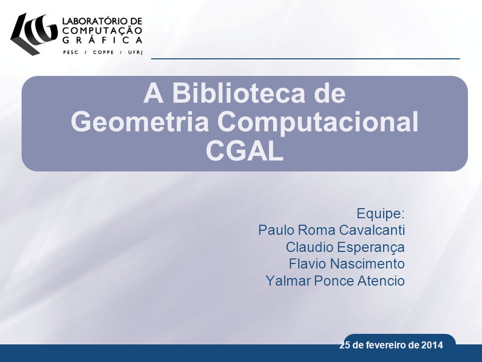 25 de fevereiro de 2014 Roteiro O projeto CGAL Estrutura do CGAL Conceito de Kernel Robustez numérica Biblioteca básica Flexibilidade Triangulações Representação geométrica Projeto de software Exemplos
