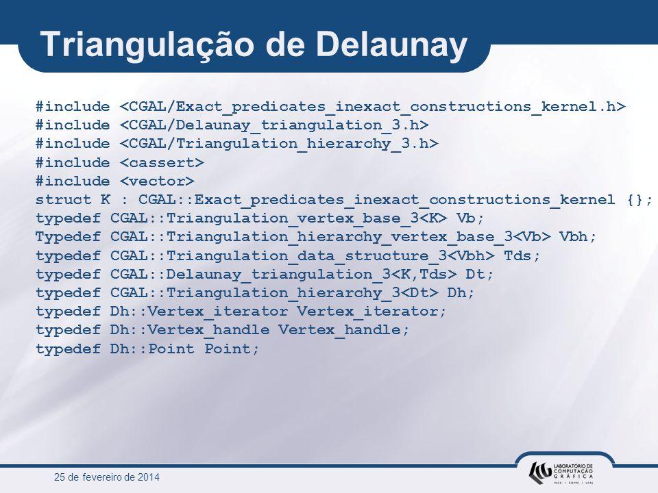 25 de fevereiro de 2014 Triangulação de Delaunay #include struct K : CGAL::Exact_predicates_inexact_constructions_kernel {}; typedef CGAL::Triangulati