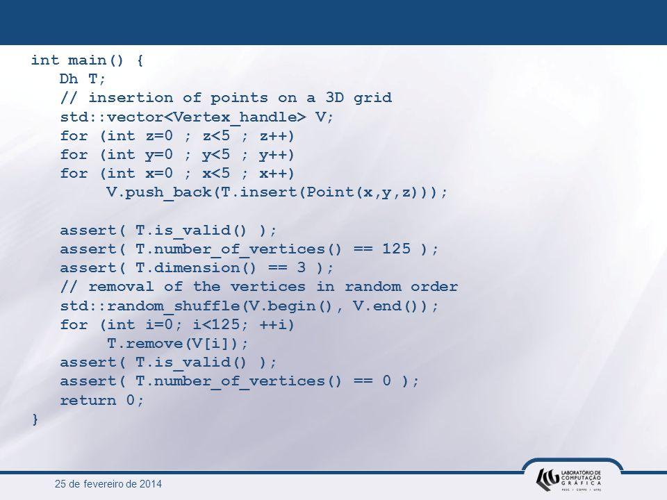 25 de fevereiro de 2014 int main() { Dh T; // insertion of points on a 3D grid std::vector V; for (int z=0 ; z<5 ; z++) for (int y=0 ; y<5 ; y++) for