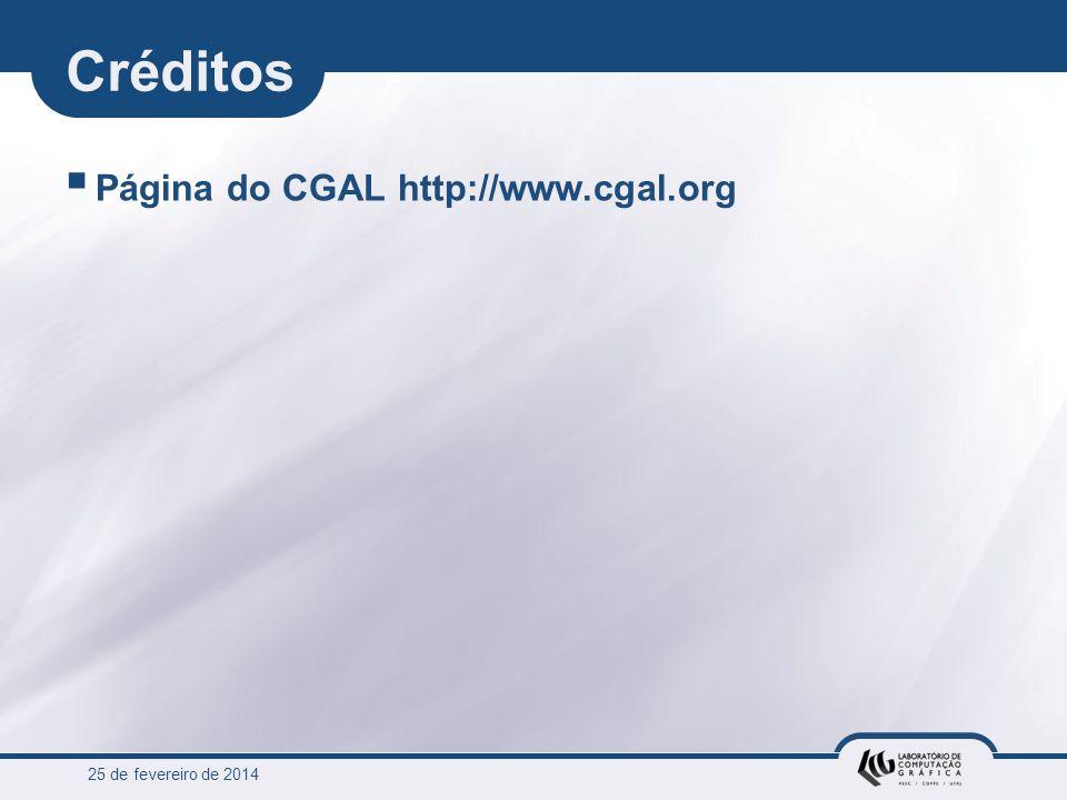 25 de fevereiro de 2014 Créditos Página do CGAL http://www.cgal.org