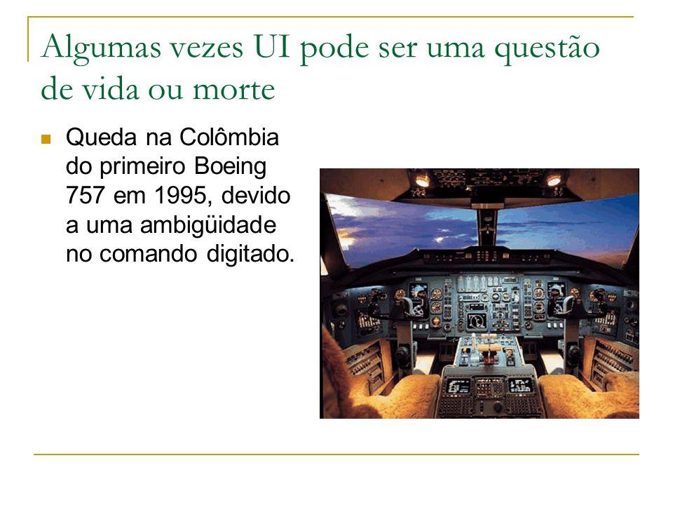 Algumas vezes UI pode ser uma questão de vida ou morte Queda na Colômbia do primeiro Boeing 757 em 1995, devido a uma ambigüidade no comando digitado.