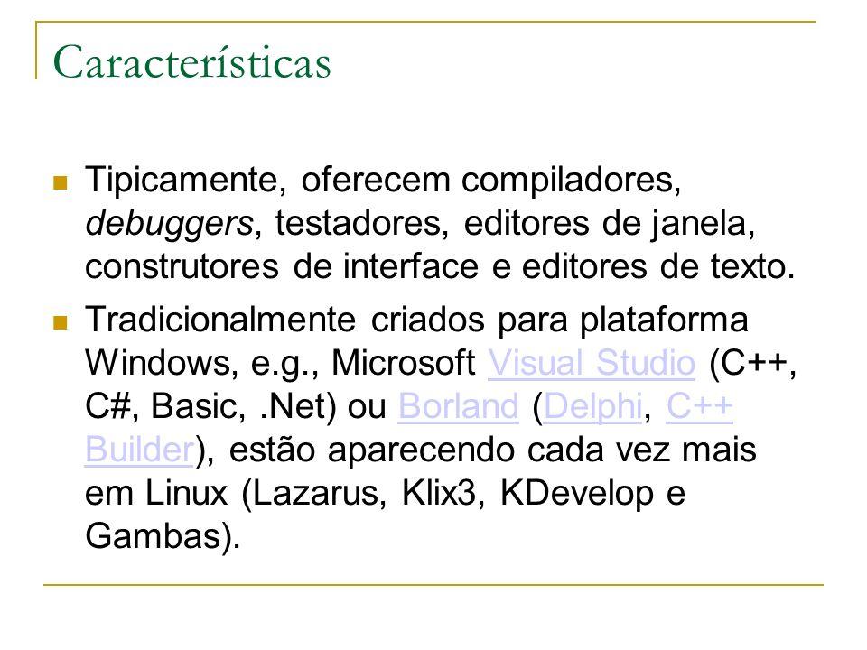 Características Tipicamente, oferecem compiladores, debuggers, testadores, editores de janela, construtores de interface e editores de texto. Tradicio