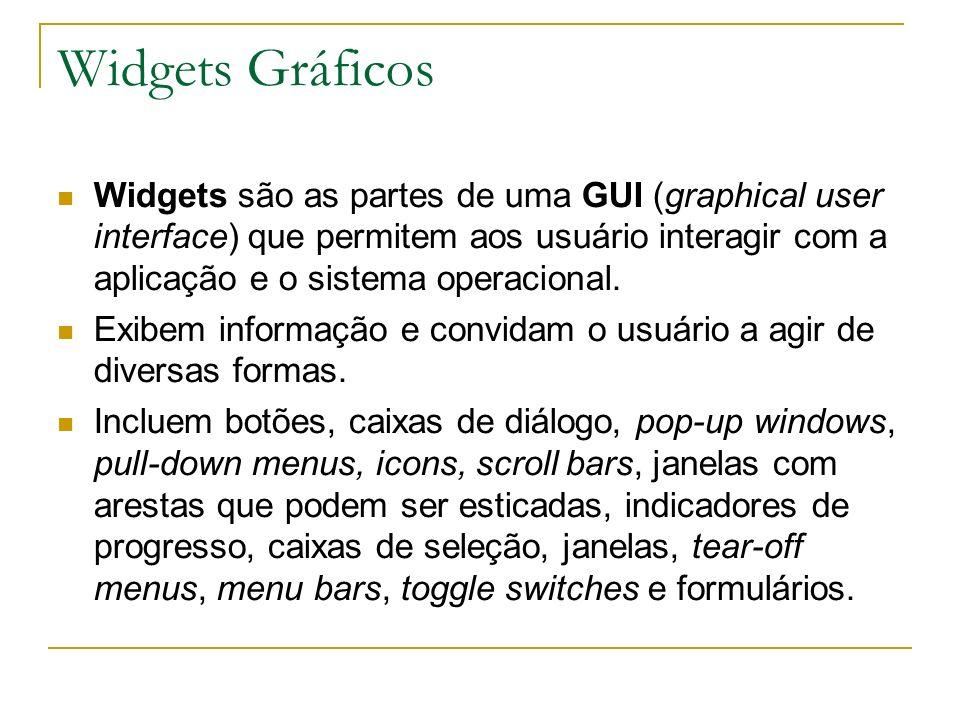 Widgets Gráficos Widgets são as partes de uma GUI (graphical user interface) que permitem aos usuário interagir com a aplicação e o sistema operaciona