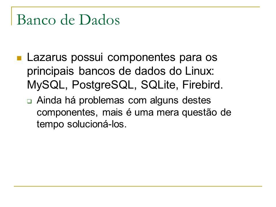 Banco de Dados Lazarus possui componentes para os principais bancos de dados do Linux: MySQL, PostgreSQL, SQLite, Firebird. Ainda há problemas com alg