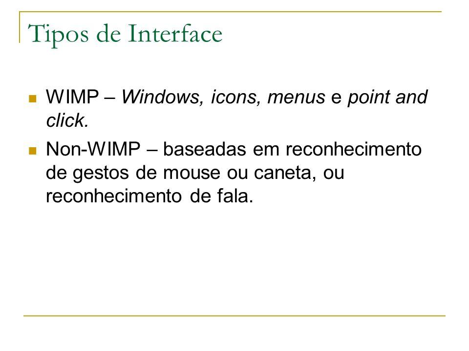 Tipos de Interface WIMP – Windows, icons, menus e point and click. Non-WIMP – baseadas em reconhecimento de gestos de mouse ou caneta, ou reconhecimen