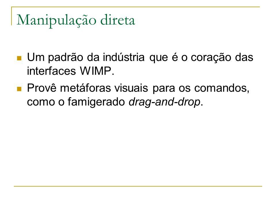 Manipulação direta Um padrão da indústria que é o coração das interfaces WIMP. Provê metáforas visuais para os comandos, como o famigerado drag-and-dr