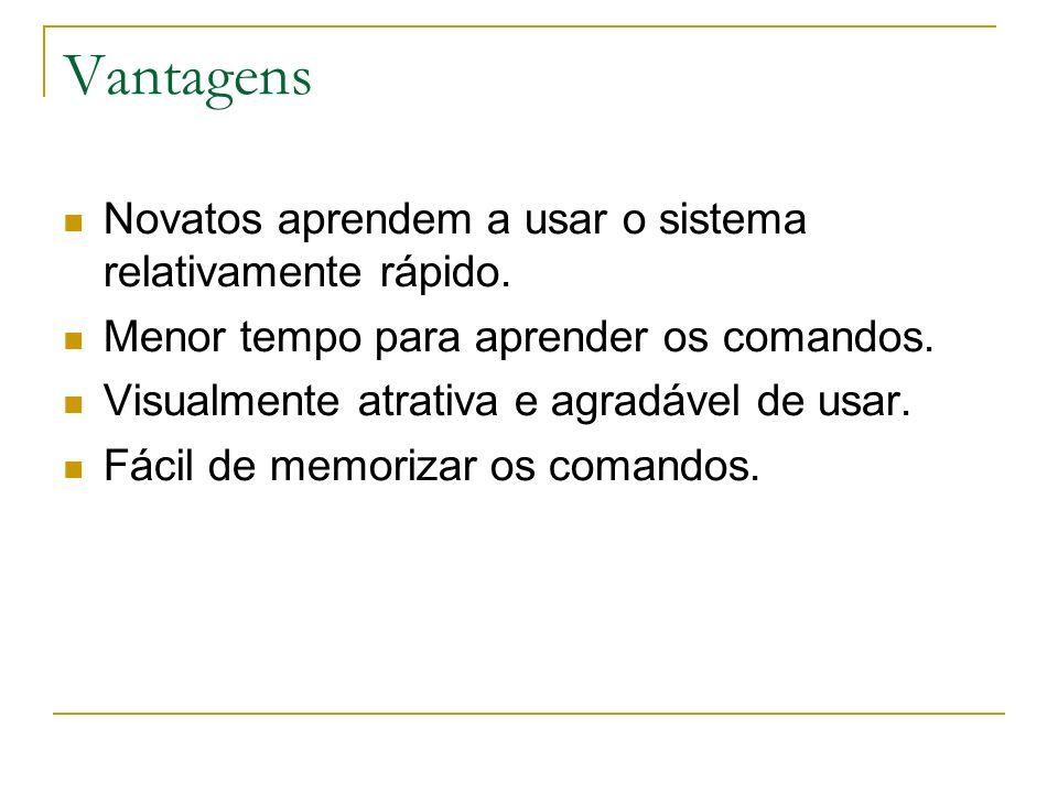 Desvantagens Alguns comandos são esquisitos ou impossíveis.