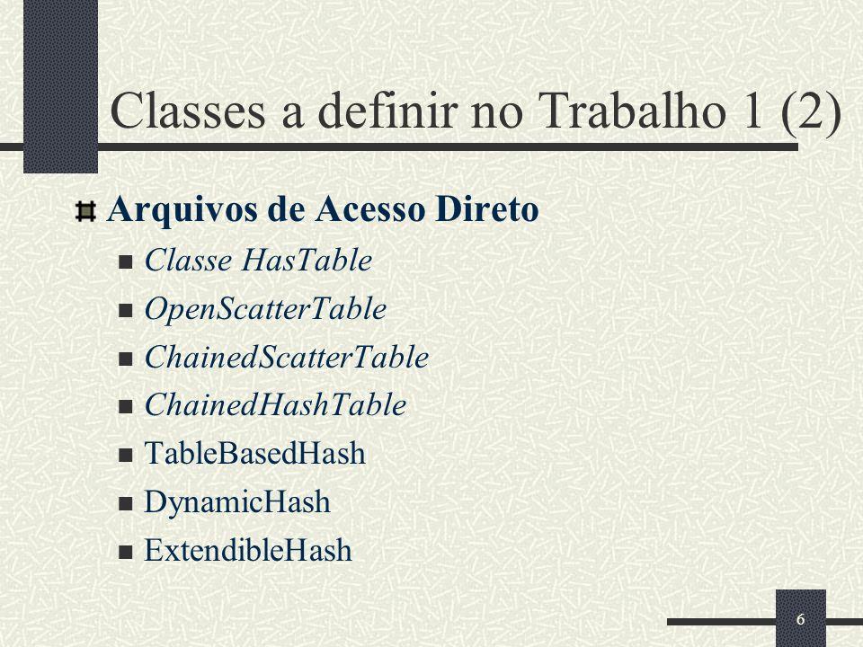 7 Classes a definir no Trabalho 1 (3) Árvores B Classe Btree Arquivos Invertidos Classe InvertedFile Arquivos Multilista Classe Multilist