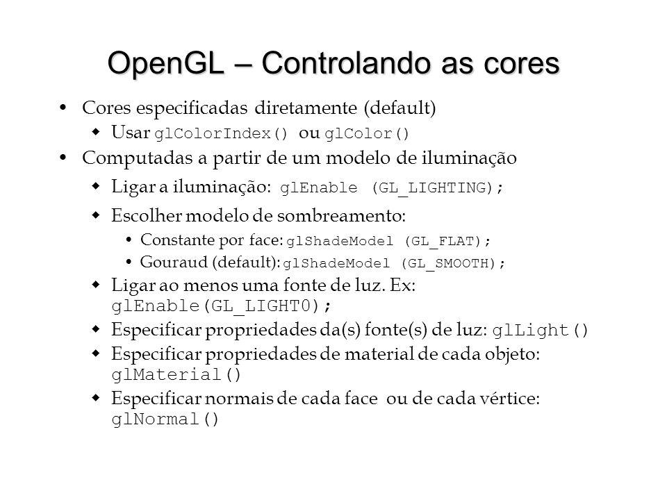 OpenGL – Controlando as cores Cores especificadas diretamente (default) Usar glColorIndex() ou glColor() Computadas a partir de um modelo de iluminaçã