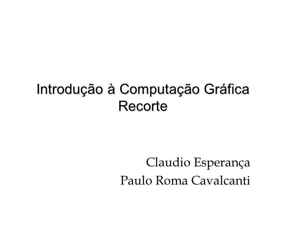 Introdução à Computação Gráfica Recorte Claudio Esperança Paulo Roma Cavalcanti