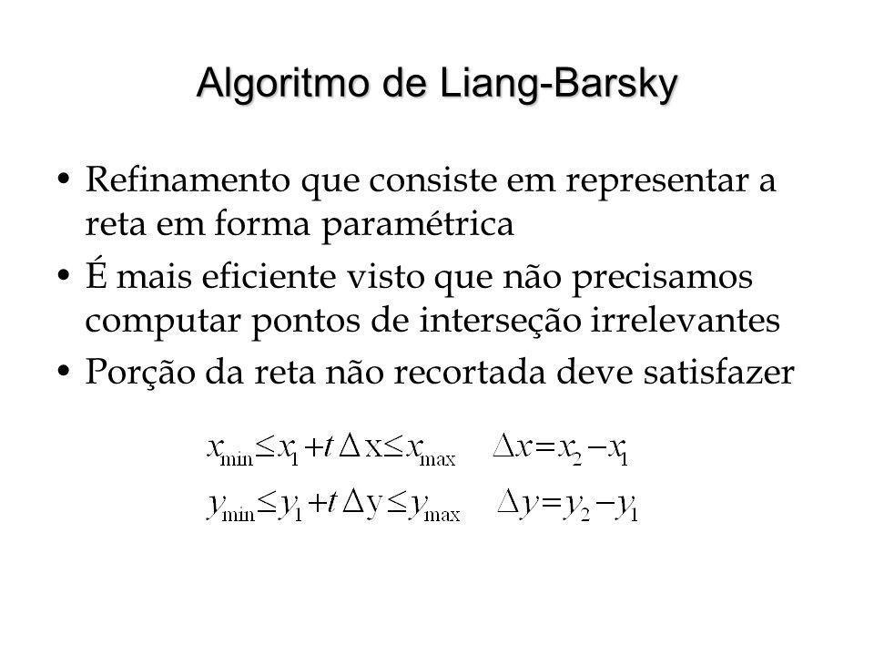 Algoritmo de Liang-Barsky Refinamento que consiste em representar a reta em forma paramétrica É mais eficiente visto que não precisamos computar ponto