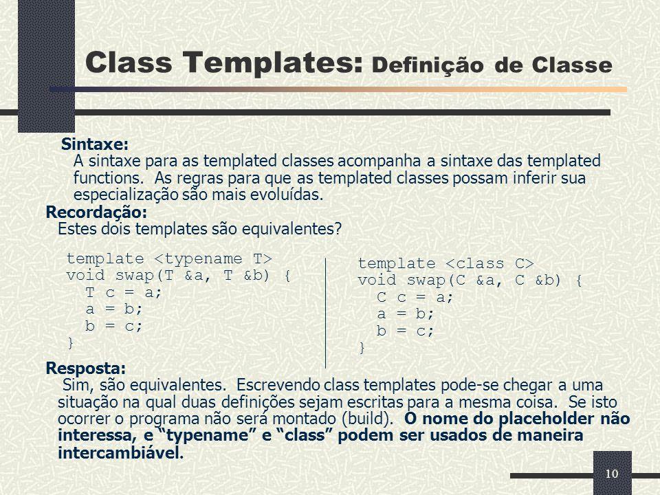 10 Class Templates: Definição de Classe Sintaxe: A sintaxe para as templated classes acompanha a sintaxe das templated functions. As regras para que a