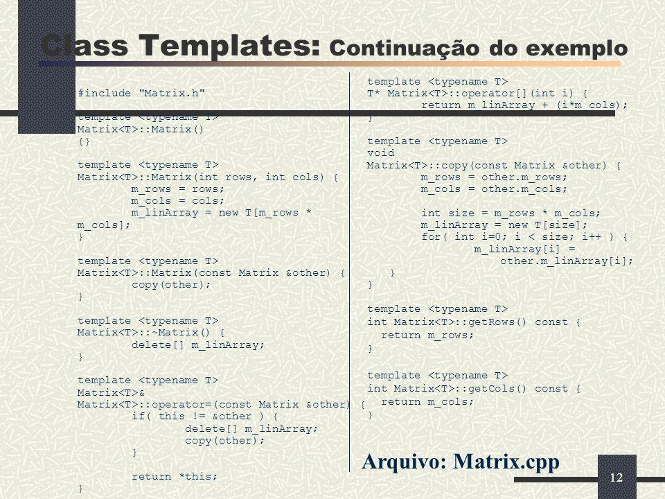 12 template T* Matrix ::operator[](int i) { return m_linArray + (i*m_cols); } template void Matrix ::copy(const Matrix &other) { m_rows = other.m_rows