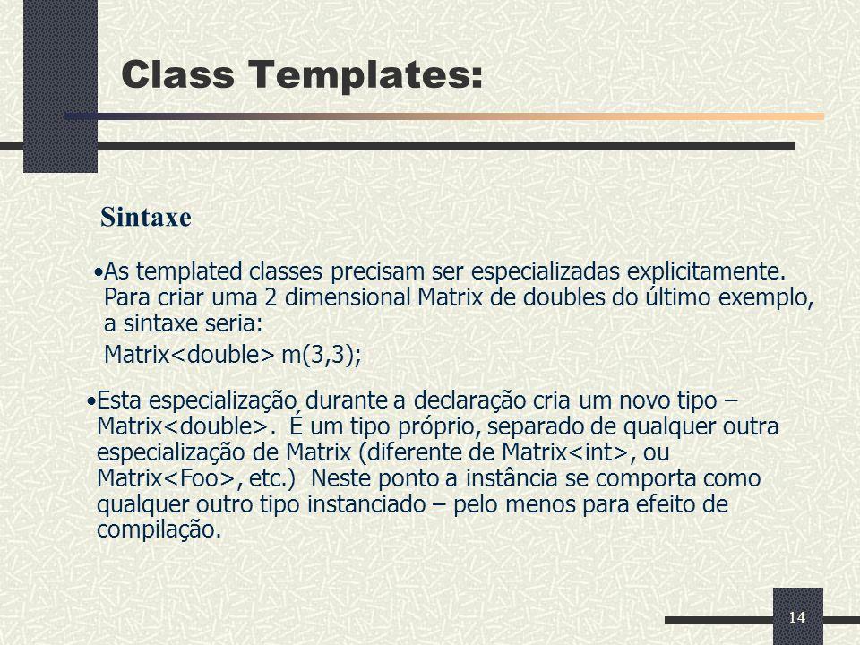 14 Class Templates: As templated classes precisam ser especializadas explicitamente. Para criar uma 2 dimensional Matrix de doubles do último exemplo,