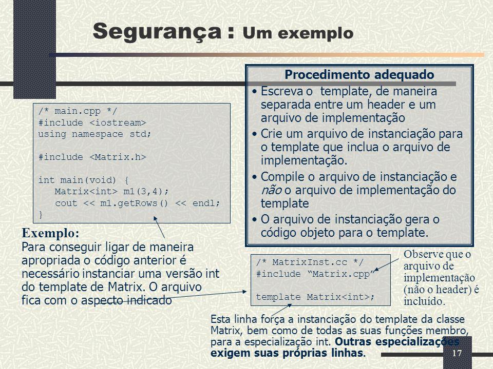 17 Segurança : Um exemplo Procedimento adequado Escreva o template, de maneira separada entre um header e um arquivo de implementação Crie um arquivo