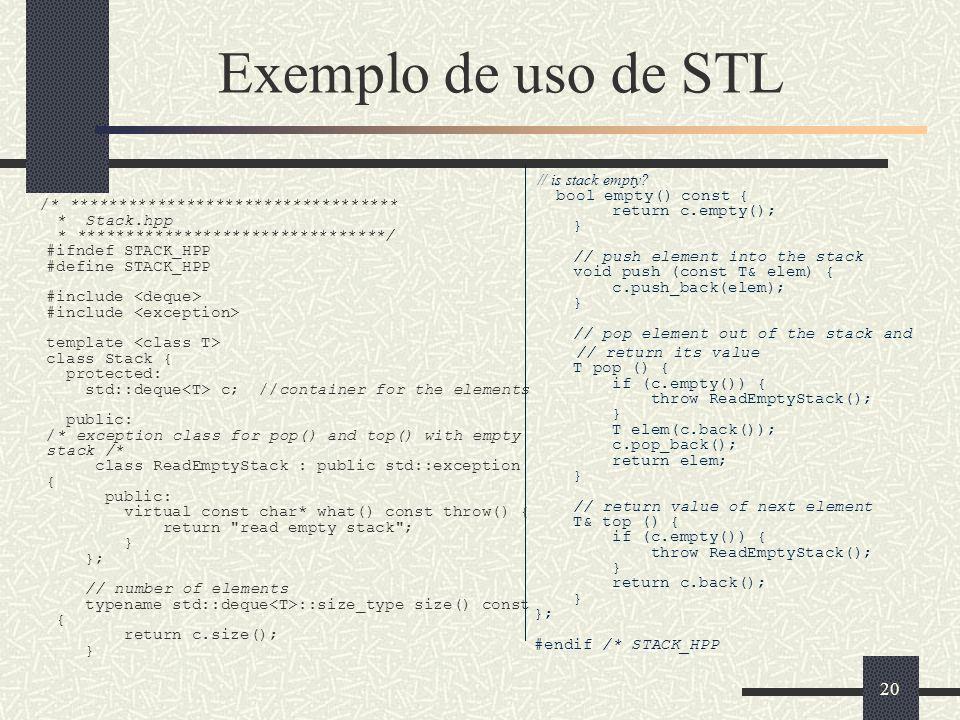 20 Exemplo de uso de STL /* ********************************** * Stack.hpp * ********************************/ #ifndef STACK_HPP #define STACK_HPP #in