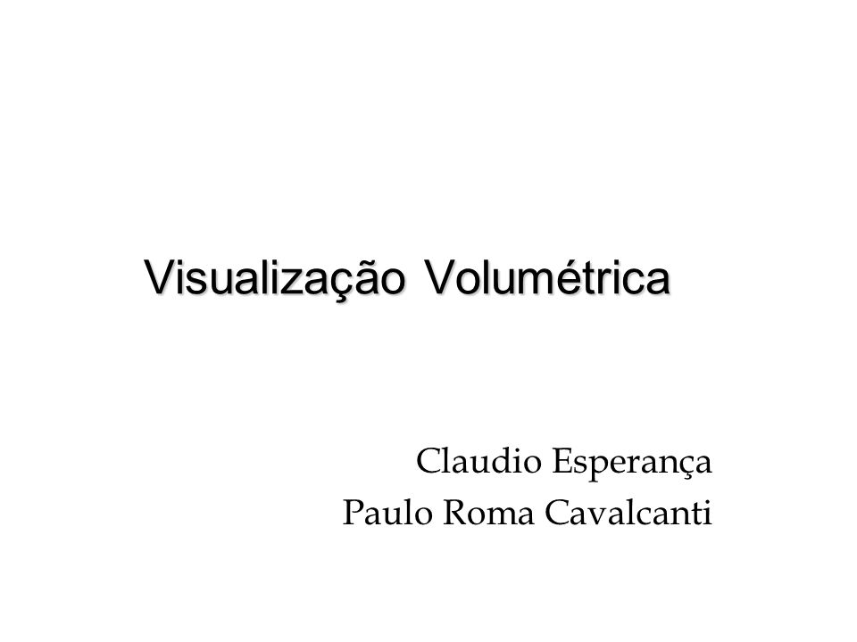 Visualização Volumétrica Claudio Esperança Paulo Roma Cavalcanti
