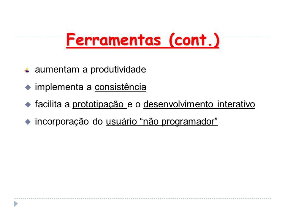Ferramentas (cont.) Ferramentas (cont.) aumentam a produtividade implementa a consistência facilita a prototipação e o desenvolvimento interativo inco