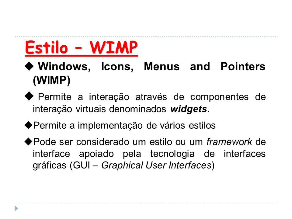 Estilo – WIMP Windows, Icons, Menus and Pointers (WIMP) Permite a interação através de componentes de interação virtuais denominados widgets. Permite