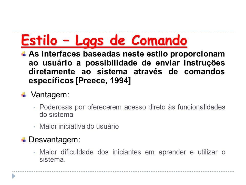Estilo – Lggs de Comando As interfaces baseadas neste estilo proporcionam ao usuário a possibilidade de enviar instruções diretamente ao sistema atrav