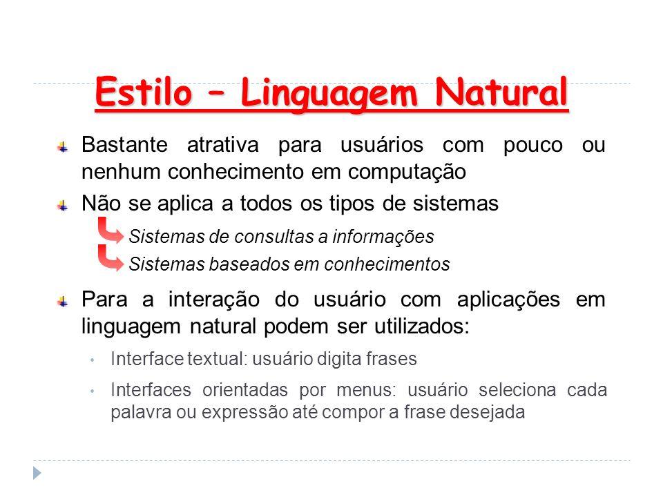 Estilo – Linguagem Natural Bastante atrativa para usuários com pouco ou nenhum conhecimento em computação Não se aplica a todos os tipos de sistemas P