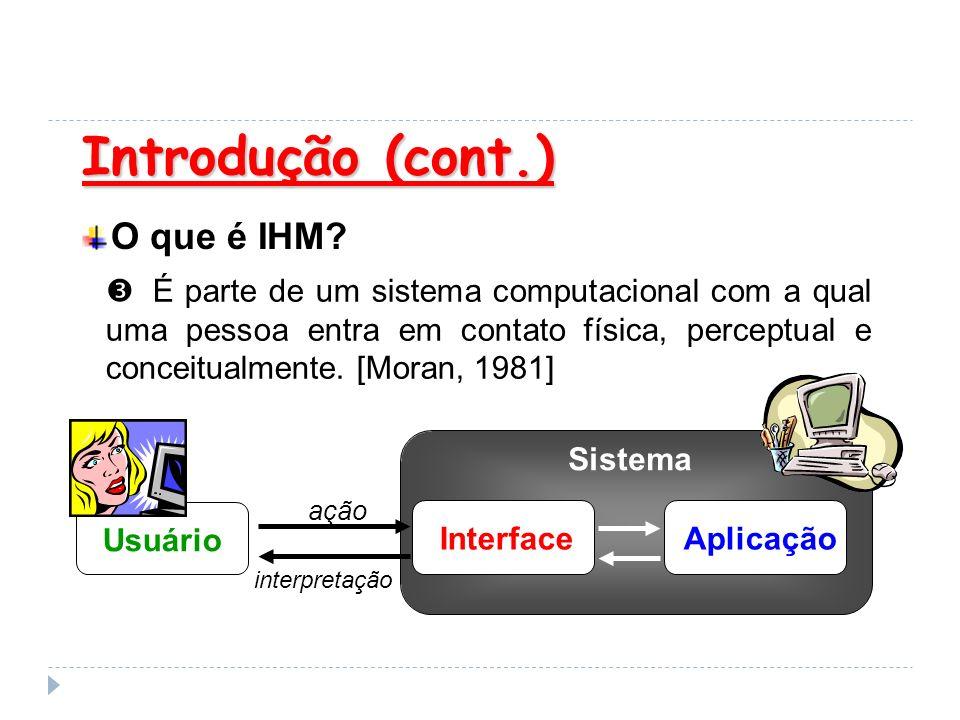 Introdução (cont.) Introdução (cont.) O que é IHM? É parte de um sistema computacional com a qual uma pessoa entra em contato física, perceptual e con