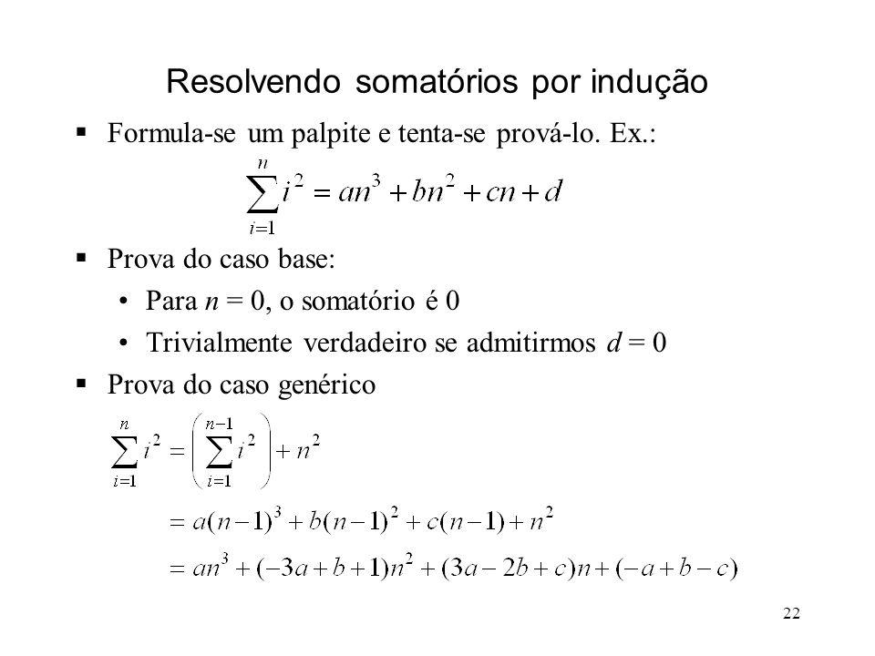 22 Resolvendo somatórios por indução Formula-se um palpite e tenta-se prová-lo.