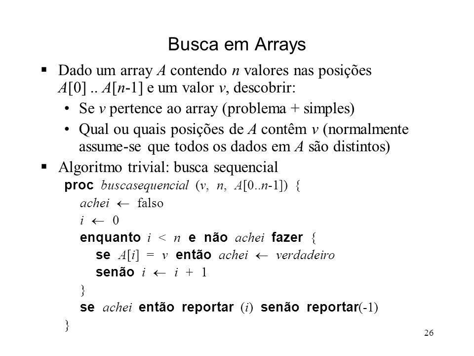 26 Busca em Arrays Dado um array A contendo n valores nas posições A[0]..