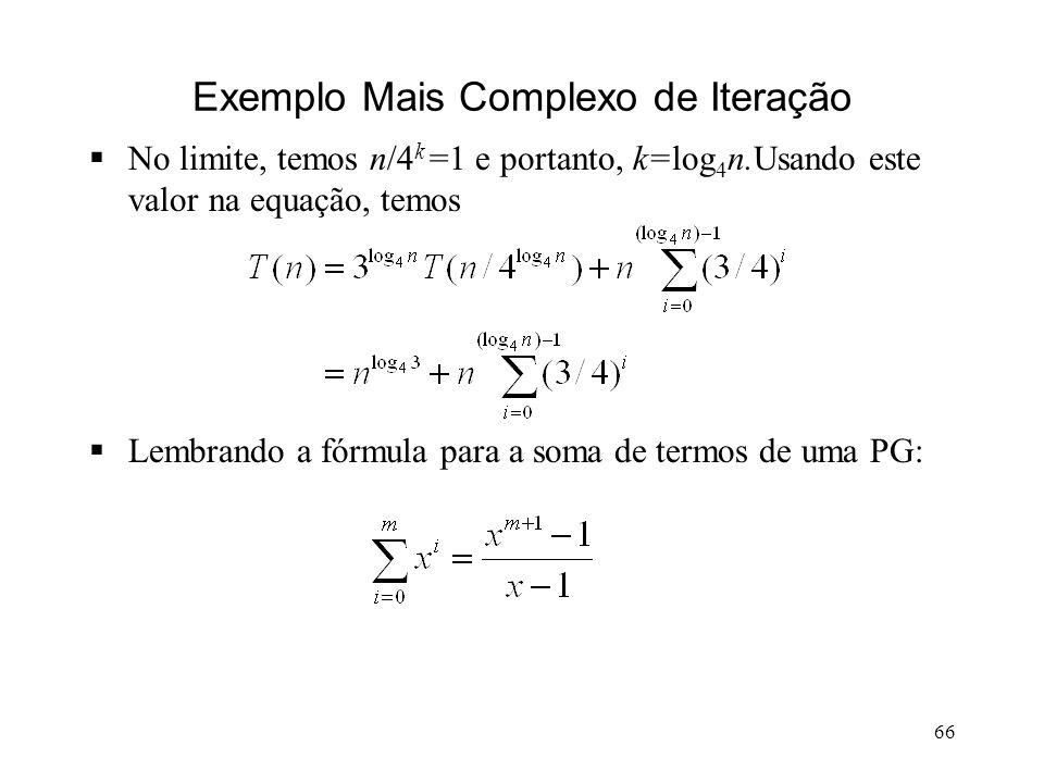 66 Exemplo Mais Complexo de Iteração No limite, temos n/4 k =1 e portanto, k=log 4 n.Usando este valor na equação, temos Lembrando a fórmula para a soma de termos de uma PG: