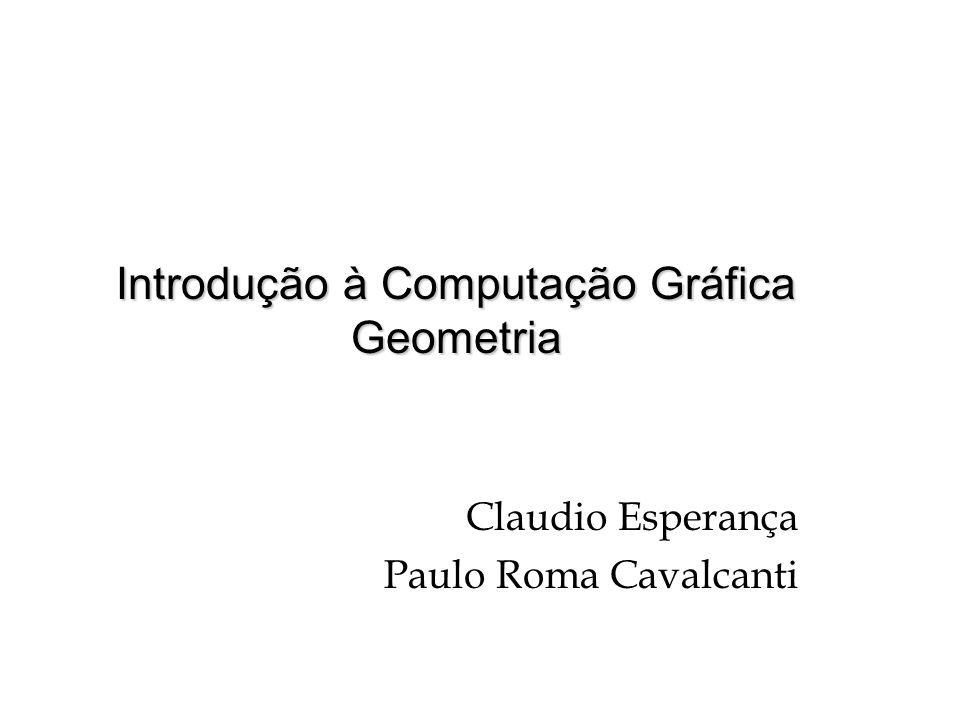 Introdução à Computação Gráfica Geometria Claudio Esperança Paulo Roma Cavalcanti