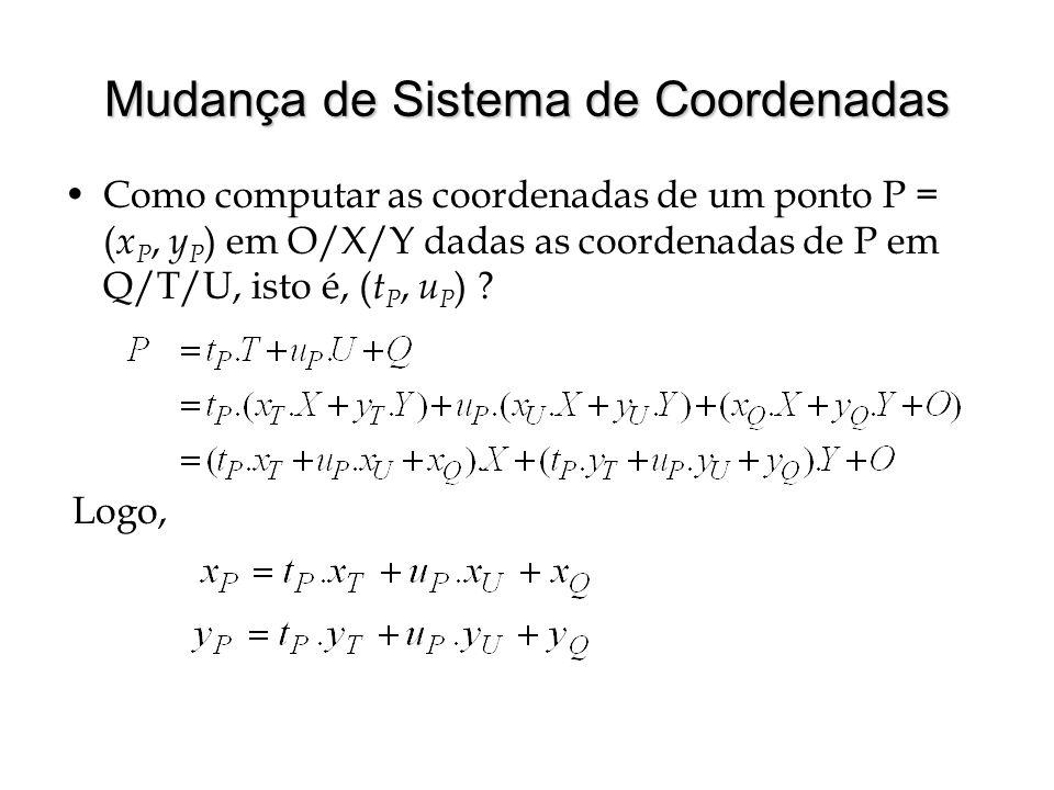 Mudança de Sistema de Coordenadas Como computar as coordenadas de um ponto P = ( x P, y P ) em O/X/Y dadas as coordenadas de P em Q/T/U, isto é, ( t P