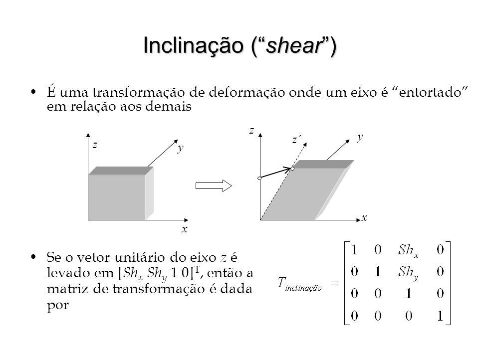 Inclinação (shear) É uma transformação de deformação onde um eixo é entortado em relação aos demais x y z x y z z´ Se o vetor unitário do eixo z é lev