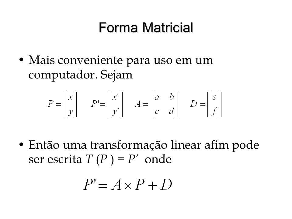 Forma Matricial Mais conveniente para uso em um computador. Sejam Então uma transformação linear afim pode ser escrita T ( P ) = P onde