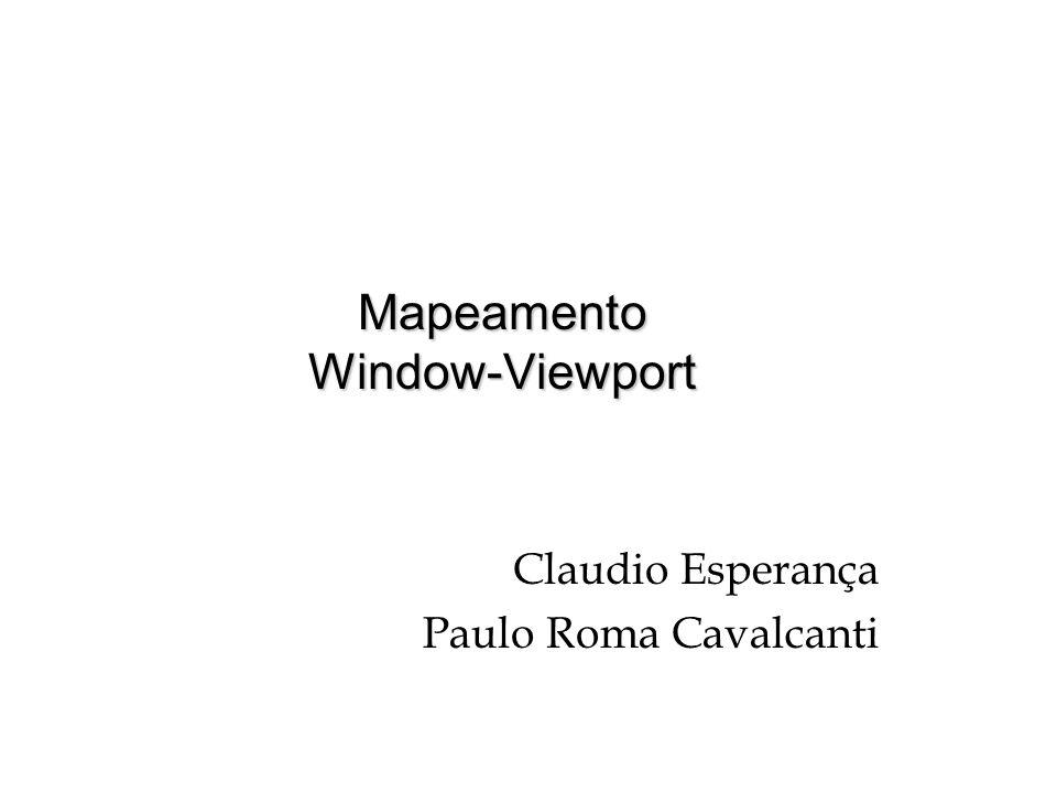 Mapeamento Window-Viewport Claudio Esperança Paulo Roma Cavalcanti