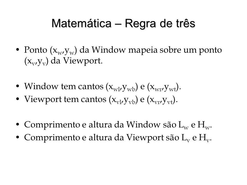 Matemática – Regra de três Ponto (x w,y w ) da Window mapeia sobre um ponto (x v,y v ) da Viewport. Window tem cantos (x wl,y wb ) e (x wr,y wt ). Vie