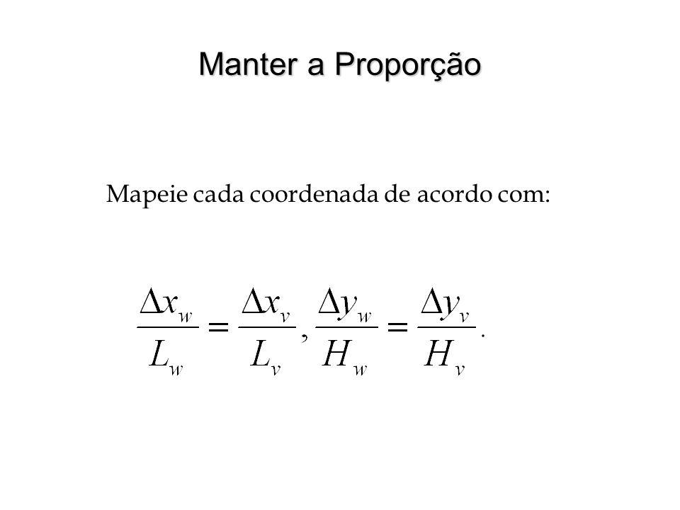 Manter a Proporção Mapeie cada coordenada de acordo com: