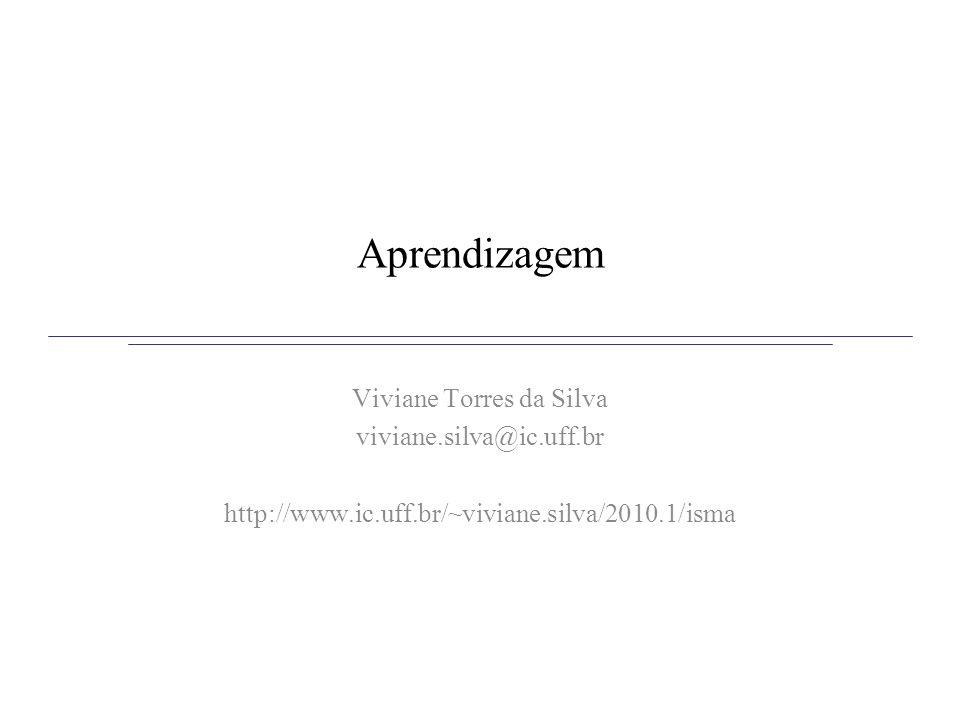 Aprendizagem Viviane Torres da Silva viviane.silva@ic.uff.br http://www.ic.uff.br/~viviane.silva/2010.1/isma
