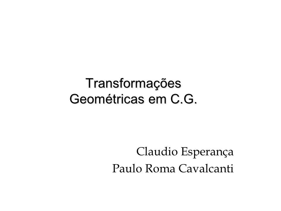 Transformações Geométricas em C.G. Claudio Esperança Paulo Roma Cavalcanti