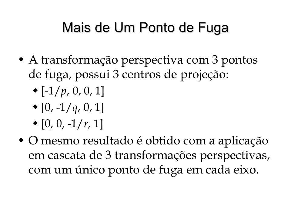Mais de Um Ponto de Fuga A transformação perspectiva com 3 pontos de fuga, possui 3 centros de projeção: [-1/ p, 0, 0, 1] [0, -1/ q, 0, 1] [0, 0, -1/