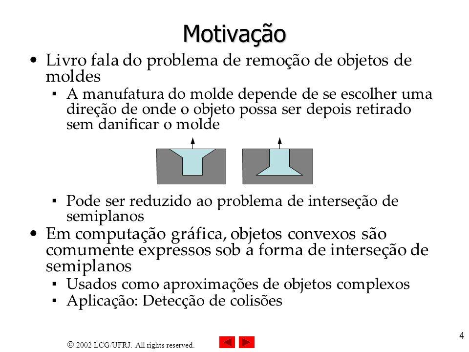 2002 LCG/UFRJ. All rights reserved. 4 Motivação Livro fala do problema de remoção de objetos de moldes A manufatura do molde depende de se escolher um