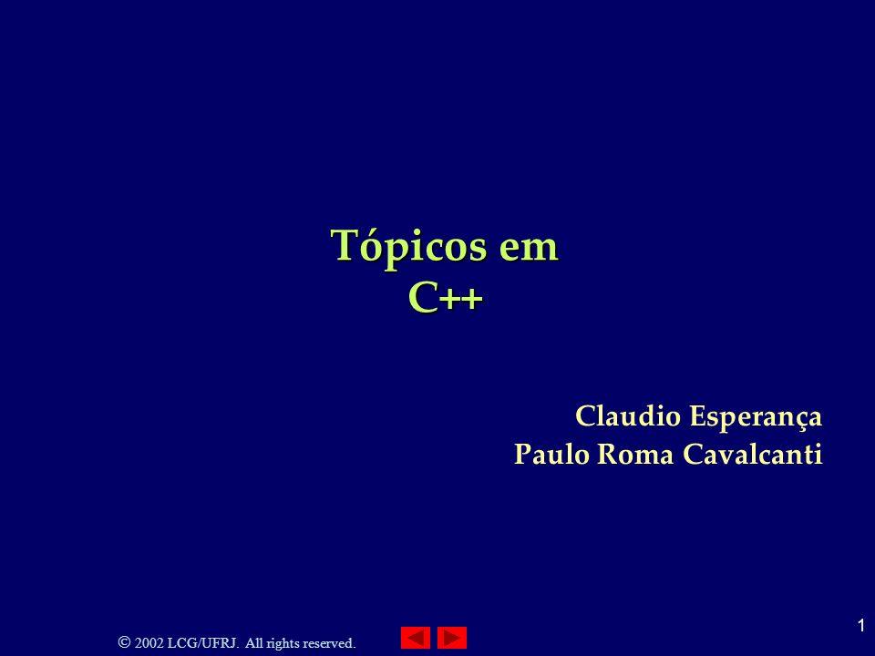 2002 LCG/UFRJ. All rights reserved. 1 Tópicos em C++ Claudio Esperança Paulo Roma Cavalcanti