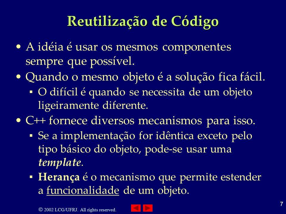 2002 LCG/UFRJ.All rights reserved. 8 Classes Classes são usadas para encapsular informação.