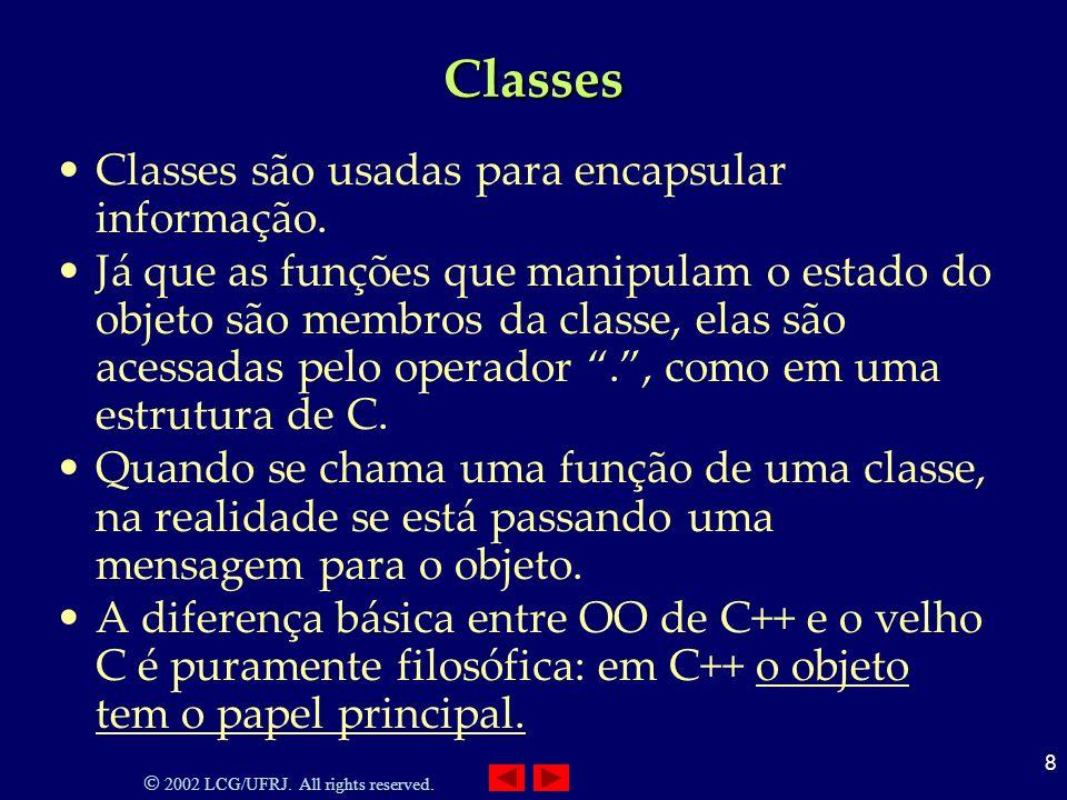 2002 LCG/UFRJ. All rights reserved. 8 Classes Classes são usadas para encapsular informação.