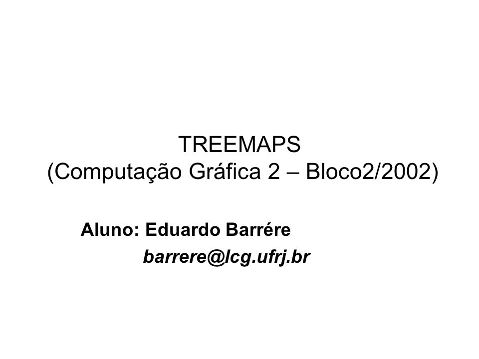 Treemaps (CPS751 – Bloco2/2002) Barrére Treemap Método Informação estrutural particionada O tamanho do nó pode ser proporcional ao interesse do usuário na informação ( zoom ).