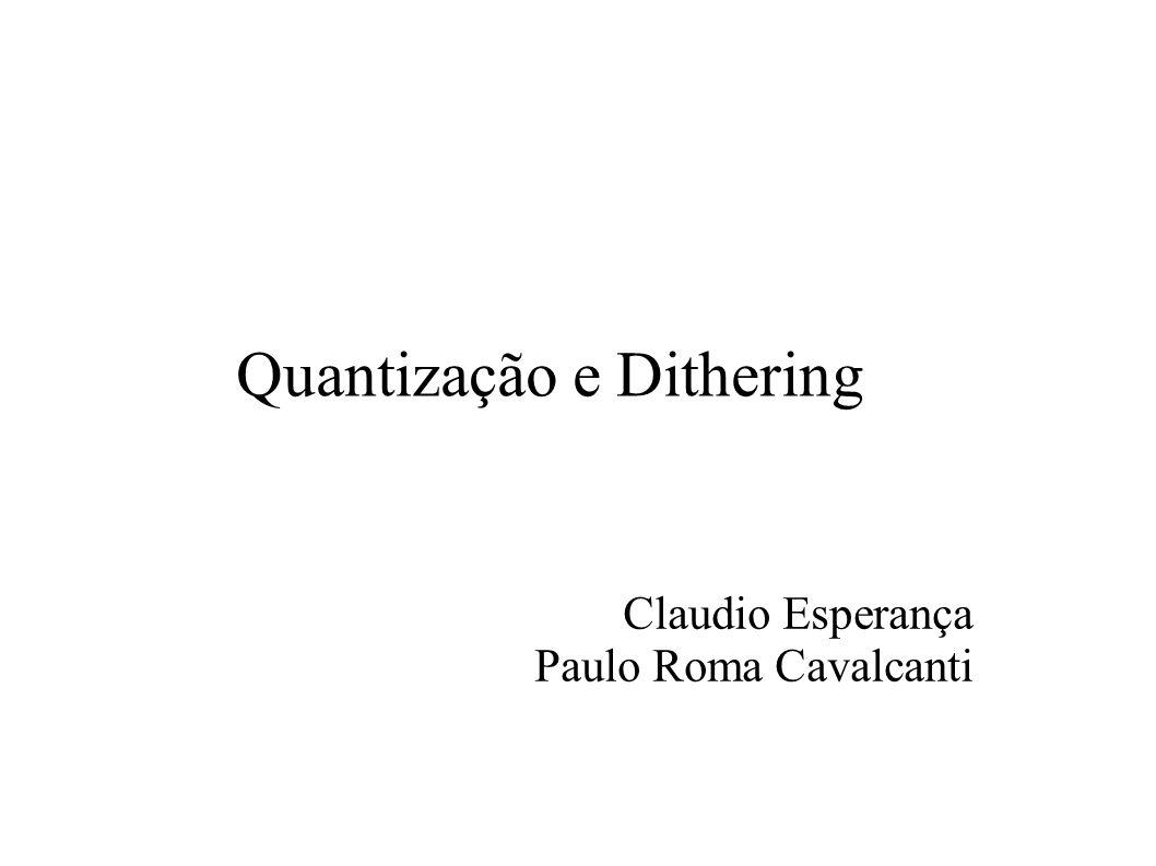Quantização e Dithering Claudio Esperança Paulo Roma Cavalcanti